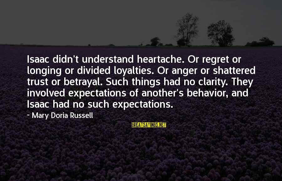 Regret And Trust Sayings By Mary Doria Russell: Isaac didn't understand heartache. Or regret or longing or divided loyalties. Or anger or shattered
