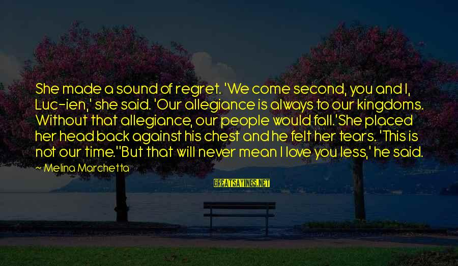 Regret And Trust Sayings By Melina Marchetta: She made a sound of regret. 'We come second, you and I, Luc-ien,' she said.