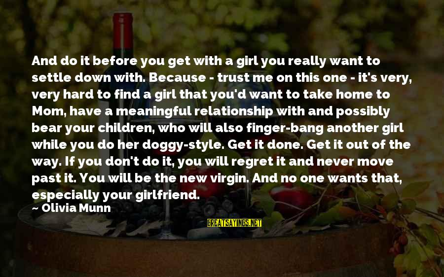 Regret And Trust Sayings By Olivia Munn: And do it before you get with a girl you really want to settle down