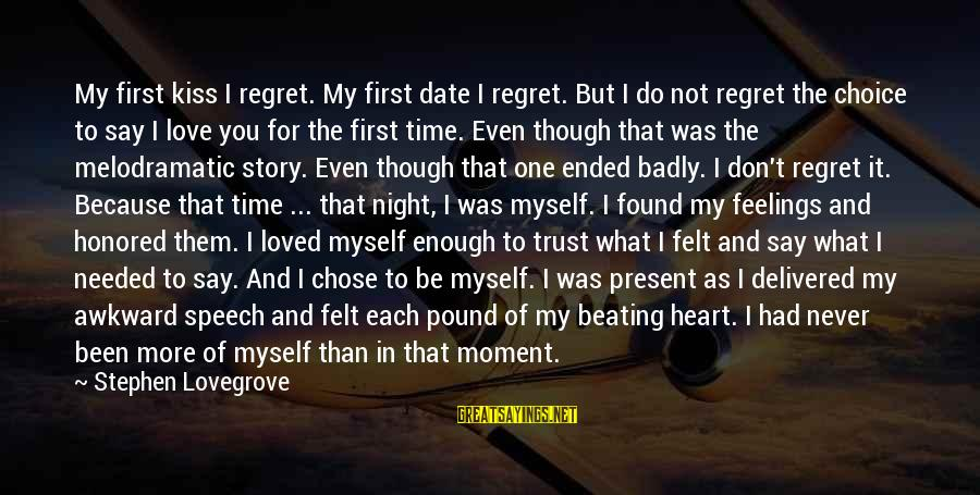 Regret And Trust Sayings By Stephen Lovegrove: My first kiss I regret. My first date I regret. But I do not regret