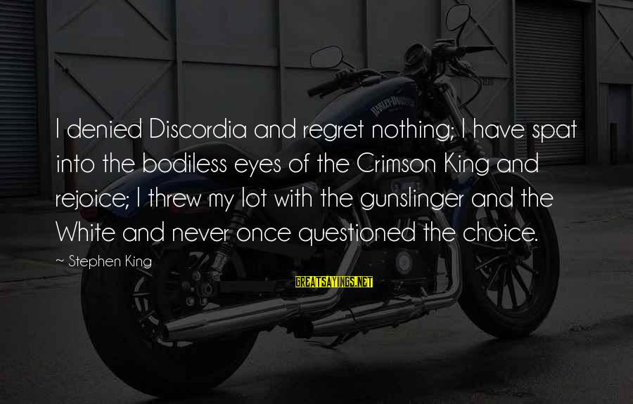 Regret Or Rejoice Sayings By Stephen King: I denied Discordia and regret nothing; I have spat into the bodiless eyes of the