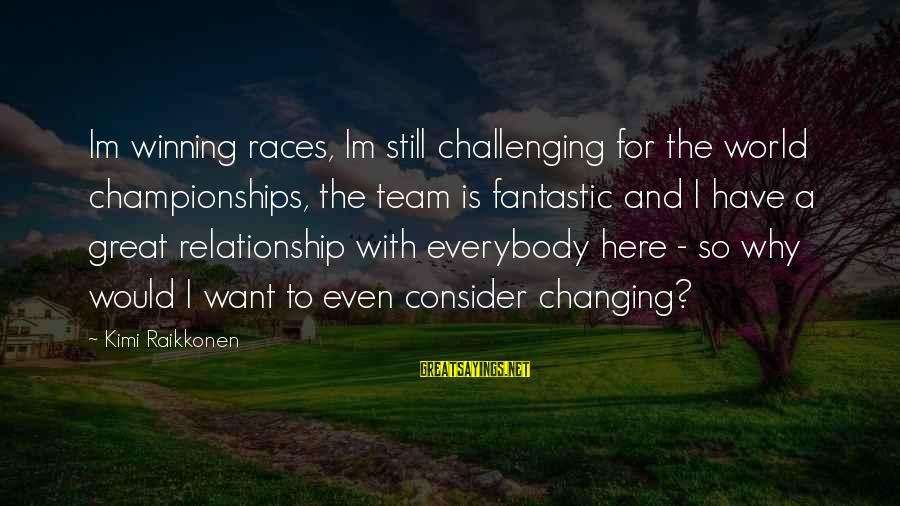 Regulation Nms Protected Sayings By Kimi Raikkonen: Im winning races, Im still challenging for the world championships, the team is fantastic and
