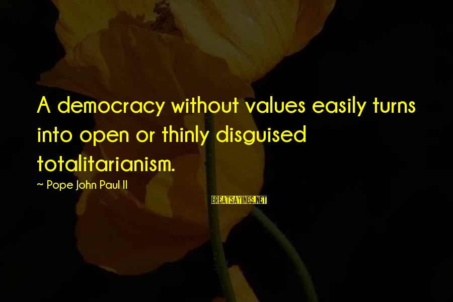 Regulation Nms Protected Sayings By Pope John Paul II: A democracy without values easily turns into open or thinly disguised totalitarianism.