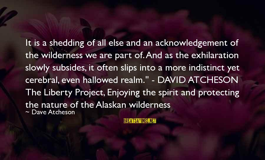 Regulo Caro Love Sayings By Dave Atcheson: It is a shedding of all else and an acknowledgement of the wilderness we are