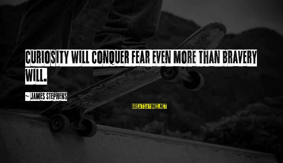 Regulo Caro Love Sayings By James Stephens: Curiosity will conquer fear even more than bravery will.
