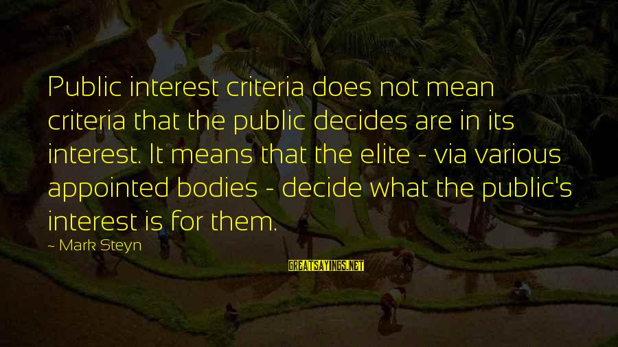 Reign 2x16 Sayings By Mark Steyn: Public interest criteria does not mean criteria that the public decides are in its interest.
