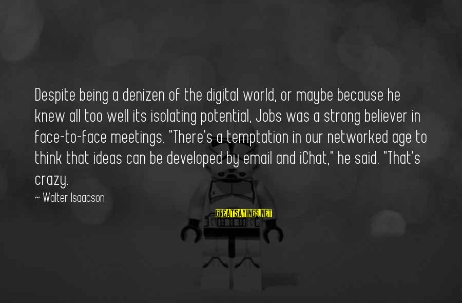 Reign 2x16 Sayings By Walter Isaacson: Despite being a denizen of the digital world, or maybe because he knew all too