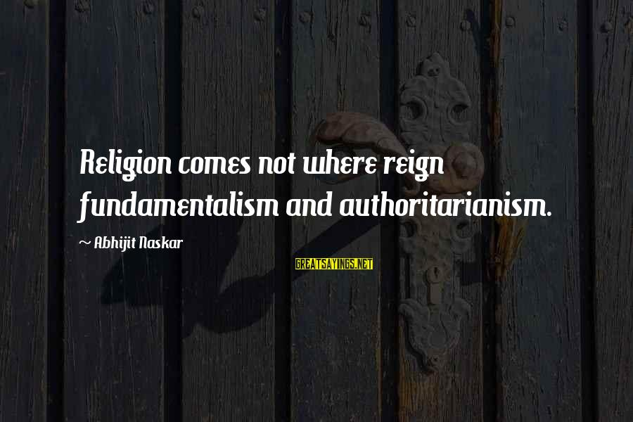 Reign Quotes And Sayings By Abhijit Naskar: Religion comes not where reign fundamentalism and authoritarianism.
