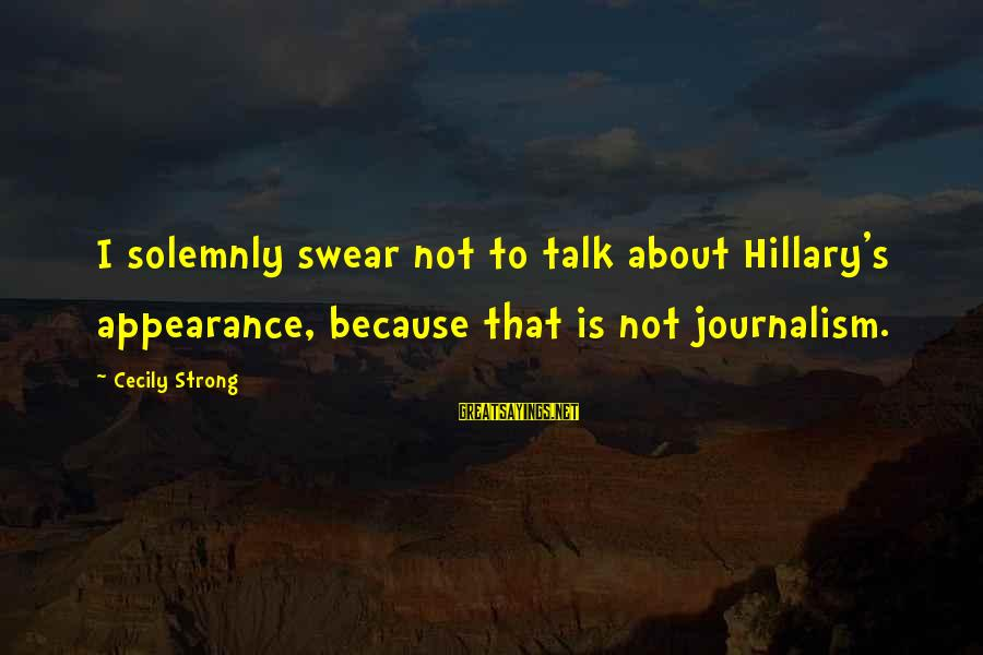 Reign Quotes And Sayings By Cecily Strong: I solemnly swear not to talk about Hillary's appearance, because that is not journalism.