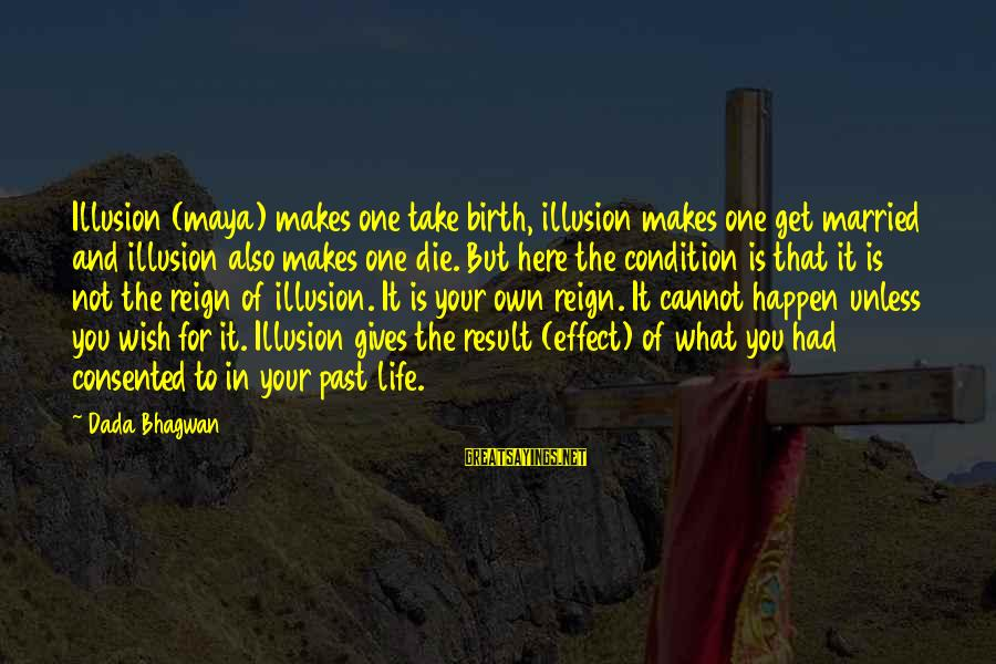 Reign Quotes And Sayings By Dada Bhagwan: Illusion (maya) makes one take birth, illusion makes one get married and illusion also makes