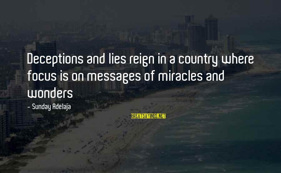 Reign Quotes And Sayings By Sunday Adelaja: Deceptions and lies reign in a country where focus is on messages of miracles and