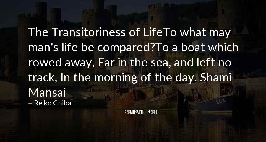 Reiko Chiba Sayings: The Transitoriness of LifeTo what may man's life be compared?To a boat which rowed away,