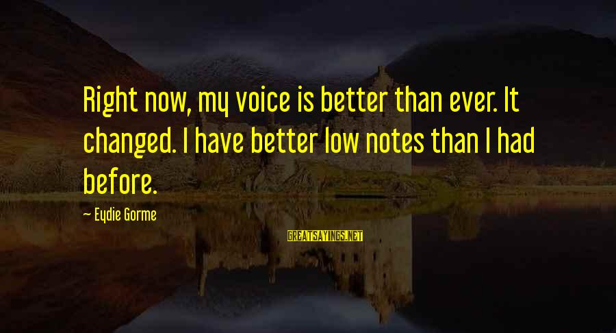 Relaitionships Sayings By Eydie Gorme: Right now, my voice is better than ever. It changed. I have better low notes