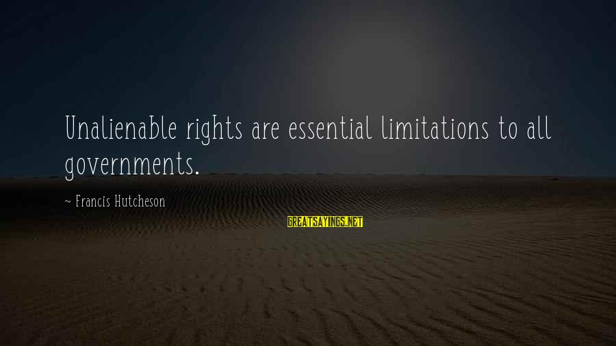 Relaitionships Sayings By Francis Hutcheson: Unalienable rights are essential limitations to all governments.