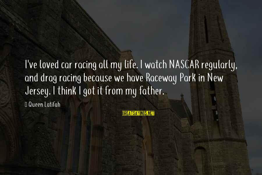 Relaitionships Sayings By Queen Latifah: I've loved car racing all my life. I watch NASCAR regularly, and drag racing because