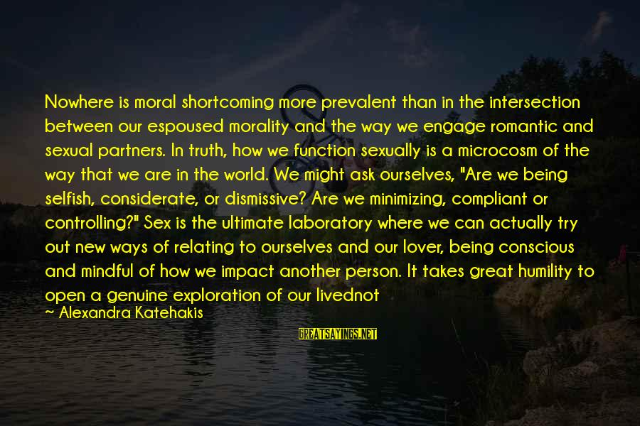 Relating Sayings By Alexandra Katehakis: Nowhere is moral shortcoming more prevalent than in the intersection between our espoused morality and