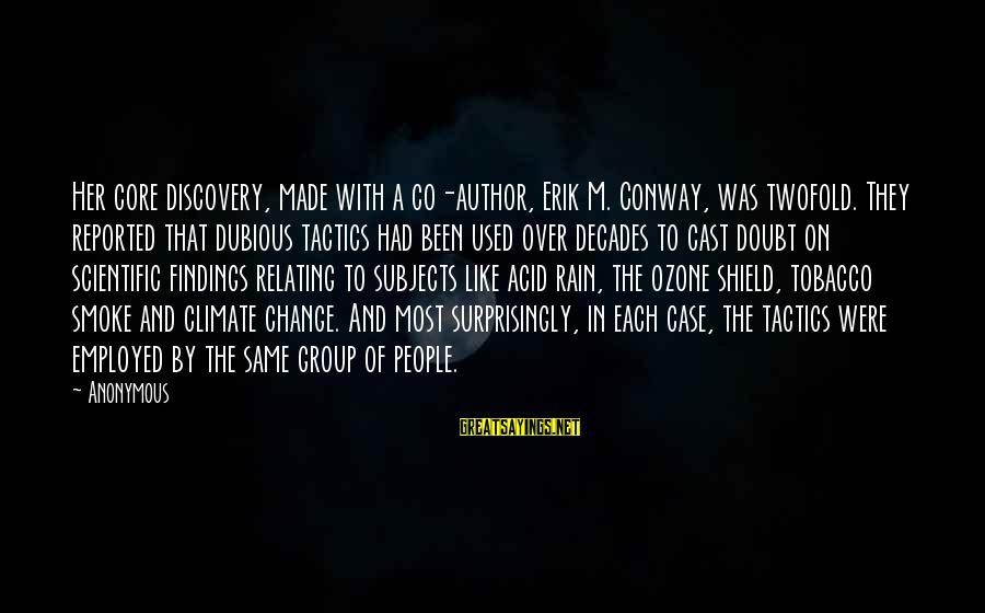 Relating Sayings By Anonymous: Her core discovery, made with a co-author, Erik M. Conway, was twofold. They reported that