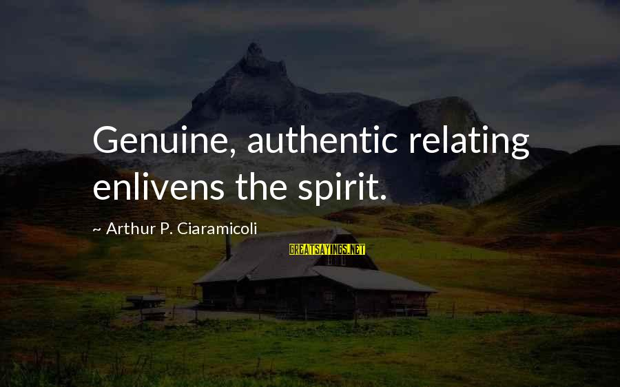 Relating Sayings By Arthur P. Ciaramicoli: Genuine, authentic relating enlivens the spirit.