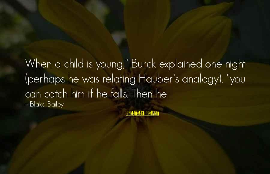"""Relating Sayings By Blake Bailey: When a child is young,"""" Burck explained one night (perhaps he was relating Hauber's analogy),"""