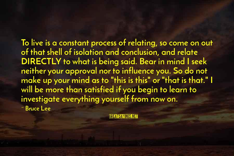 Relating Sayings By Bruce Lee: To live is a constant process of relating, so come on out of that shell