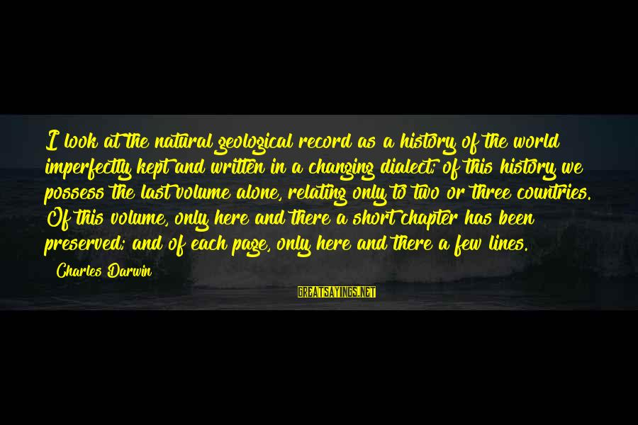Relating Sayings By Charles Darwin: I look at the natural geological record as a history of the world imperfectly kept
