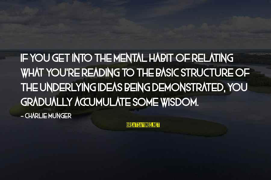Relating Sayings By Charlie Munger: If you get into the mental habit of relating what you're reading to the basic