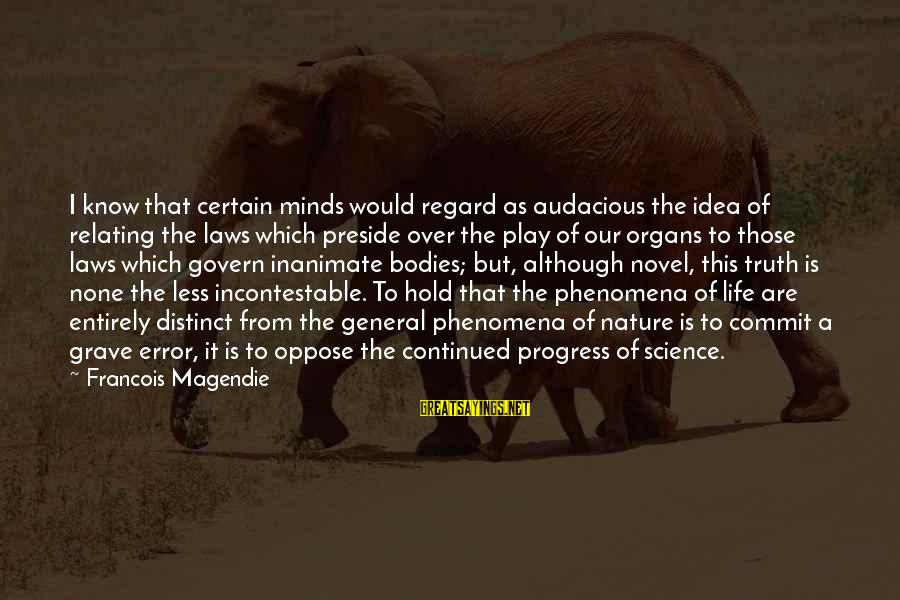 Relating Sayings By Francois Magendie: I know that certain minds would regard as audacious the idea of relating the laws