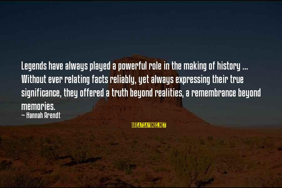 Relating Sayings By Hannah Arendt: Legends have always played a powerful role in the making of history ... Without ever