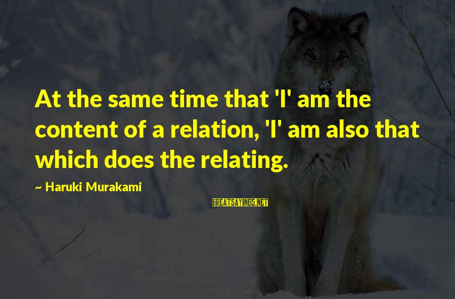 Relating Sayings By Haruki Murakami: At the same time that 'I' am the content of a relation, 'I' am also