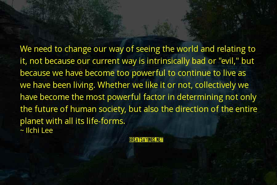 Relating Sayings By Ilchi Lee: We need to change our way of seeing the world and relating to it, not
