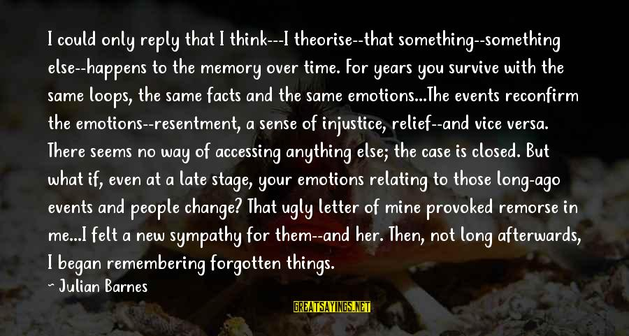 Relating Sayings By Julian Barnes: I could only reply that I think---I theorise--that something--something else--happens to the memory over time.