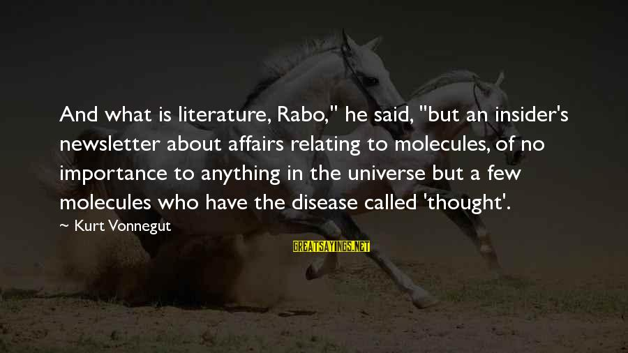"""Relating Sayings By Kurt Vonnegut: And what is literature, Rabo,"""" he said, """"but an insider's newsletter about affairs relating to"""