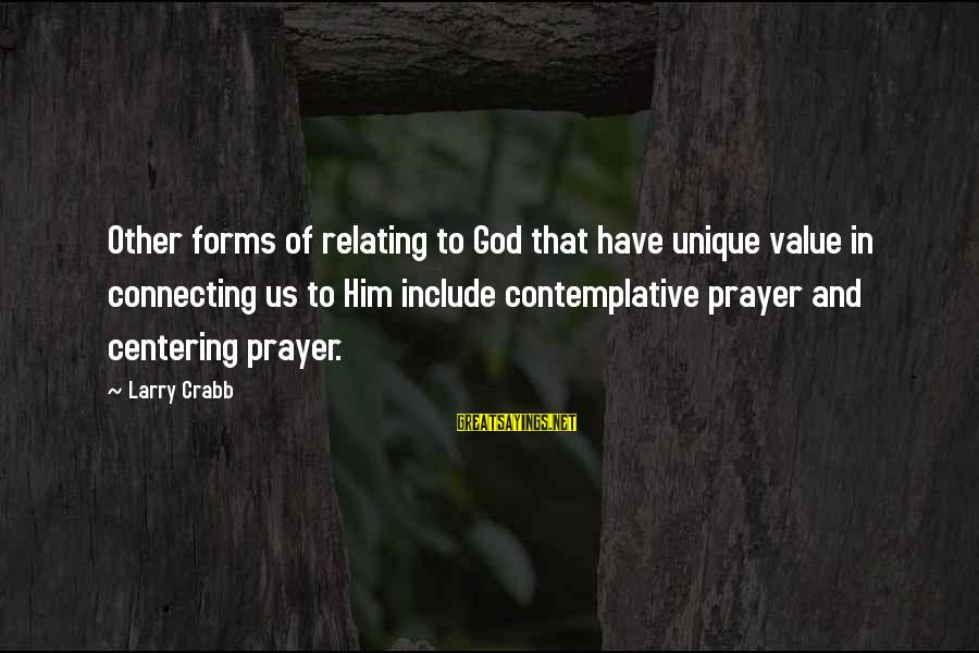 Relating Sayings By Larry Crabb: Other forms of relating to God that have unique value in connecting us to Him