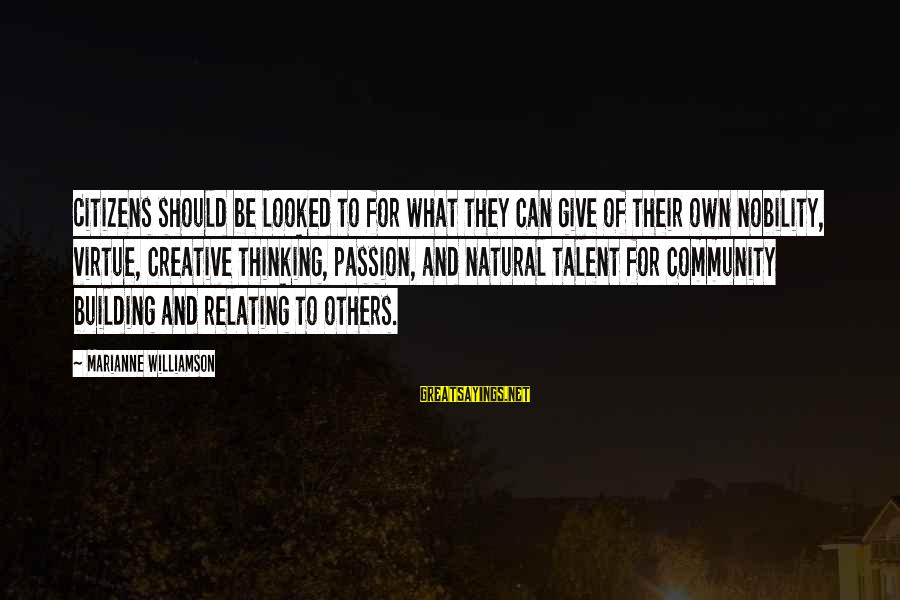 Relating Sayings By Marianne Williamson: Citizens should be looked to for what they can give of their own nobility, virtue,
