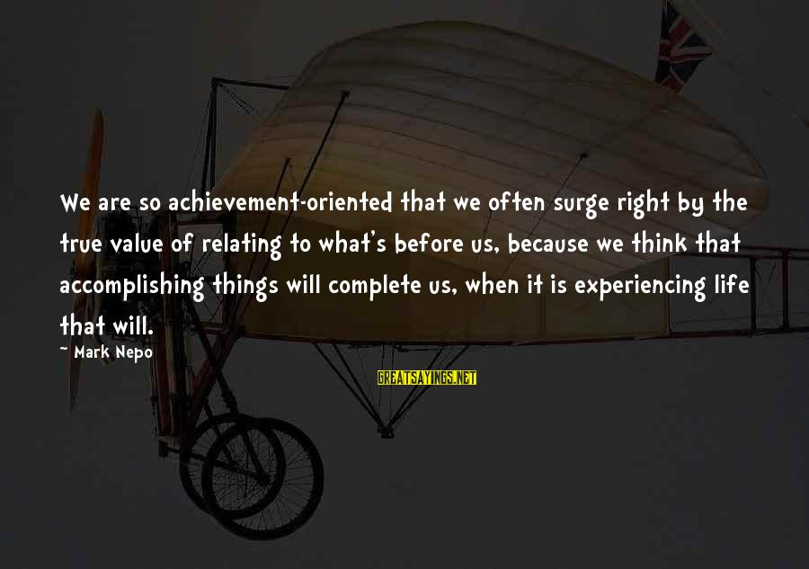 Relating Sayings By Mark Nepo: We are so achievement-oriented that we often surge right by the true value of relating