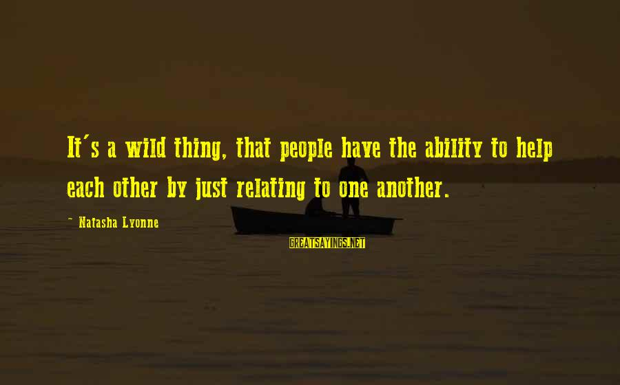 Relating Sayings By Natasha Lyonne: It's a wild thing, that people have the ability to help each other by just