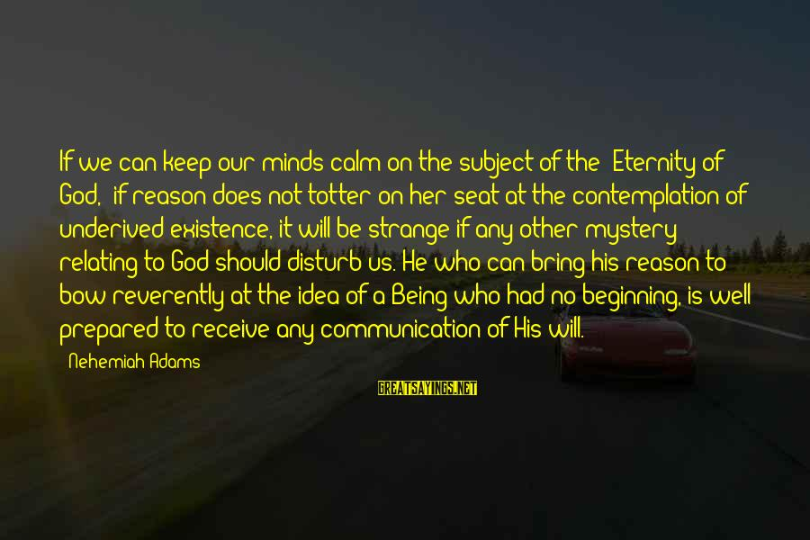 """Relating Sayings By Nehemiah Adams: If we can keep our minds calm on the subject of the """"Eternity of God,"""""""