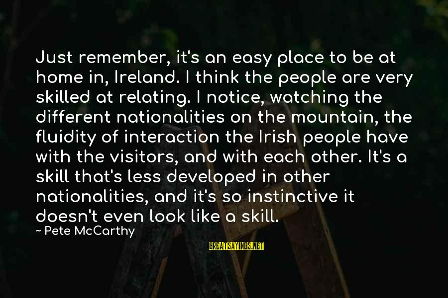 Relating Sayings By Pete McCarthy: Just remember, it's an easy place to be at home in, Ireland. I think the