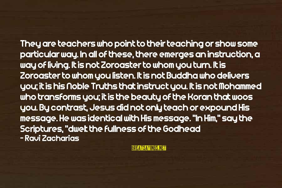 Relating Sayings By Ravi Zacharias: They are teachers who point to their teaching or show some particular way. In all
