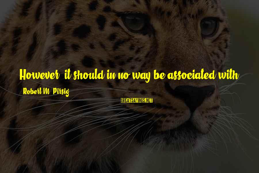 Relating Sayings By Robert M. Pirsig: However, it should in no way be associated with that great body of factual information