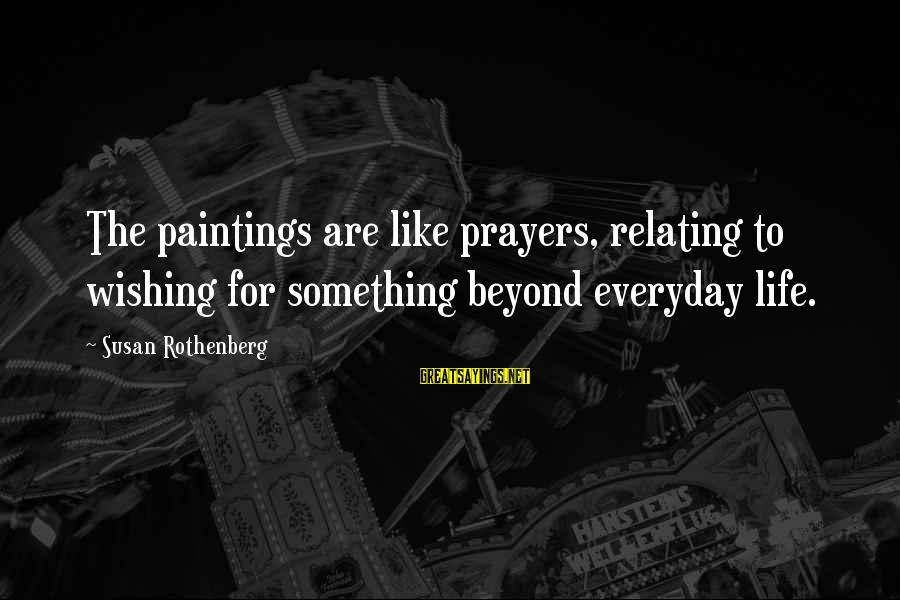 Relating Sayings By Susan Rothenberg: The paintings are like prayers, relating to wishing for something beyond everyday life.