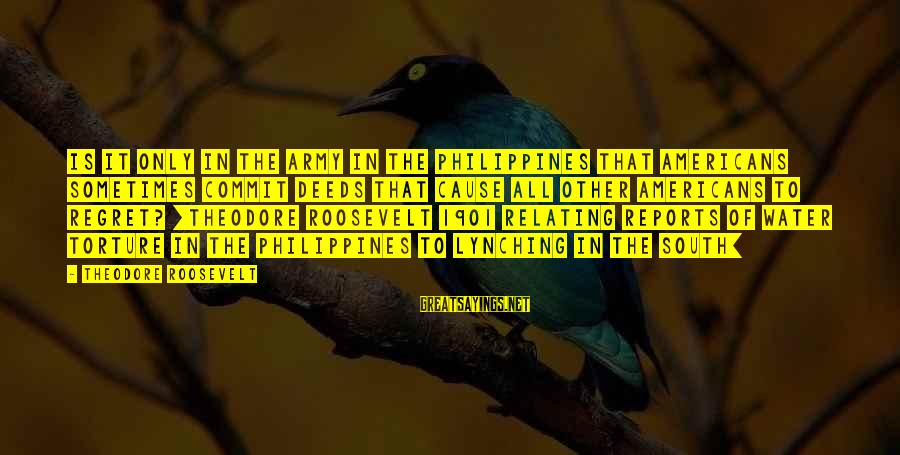 Relating Sayings By Theodore Roosevelt: Is it only in the army in the Philippines that Americans sometimes commit deeds that