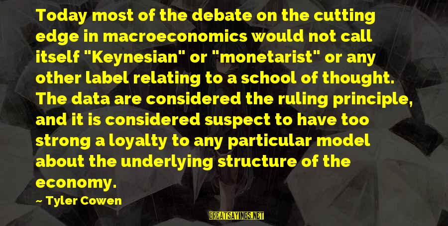 Relating Sayings By Tyler Cowen: Today most of the debate on the cutting edge in macroeconomics would not call itself