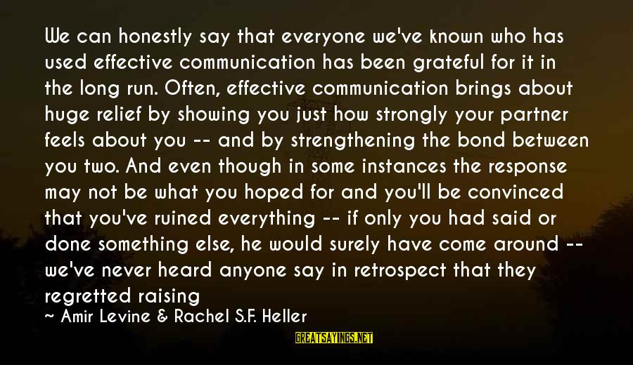 Relationship Long Term Sayings By Amir Levine & Rachel S.F. Heller: We can honestly say that everyone we've known who has used effective communication has been