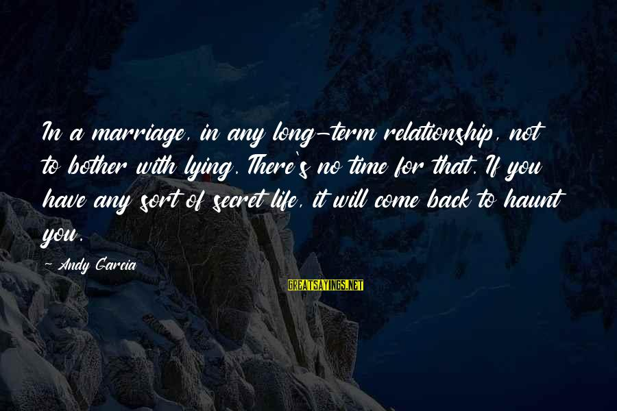 Relationship Long Term Sayings By Andy Garcia: In a marriage, in any long-term relationship, not to bother with lying. There's no time