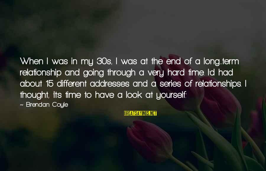 Relationship Long Term Sayings By Brendan Coyle: When I was in my 30s, I was at the end of a long-term relationship