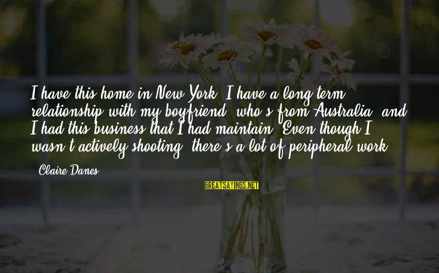 Relationship Long Term Sayings By Claire Danes: I have this home in New York, I have a long-term relationship with my boyfriend,