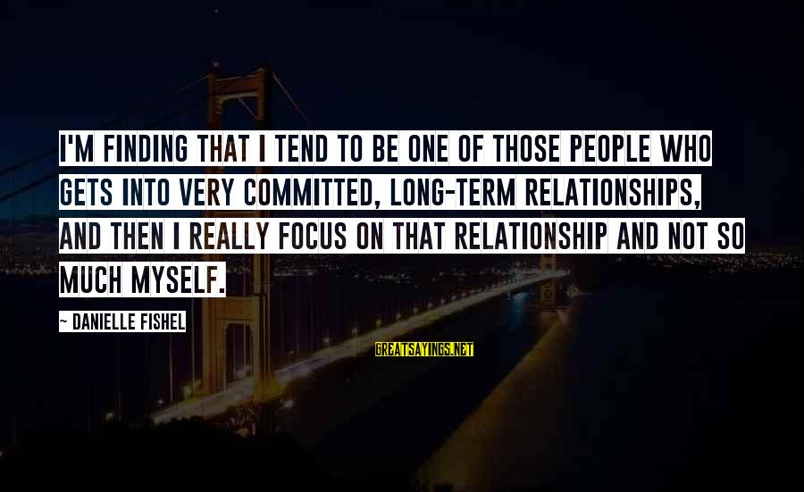 Relationship Long Term Sayings By Danielle Fishel: I'm finding that I tend to be one of those people who gets into very