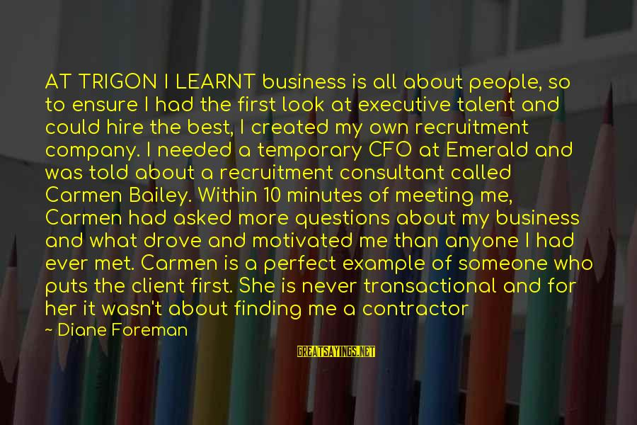 Relationship Long Term Sayings By Diane Foreman: AT TRIGON I LEARNT business is all about people, so to ensure I had the
