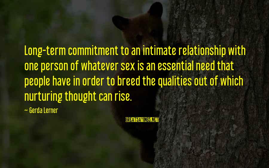 Relationship Long Term Sayings By Gerda Lerner: Long-term commitment to an intimate relationship with one person of whatever sex is an essential